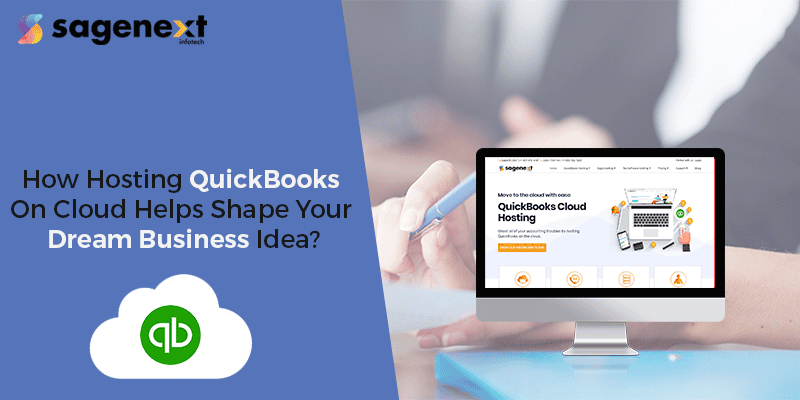 How Hosting QuickBooks on Cloud Helps Shape Your Dream Business Idea?