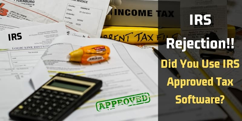 IRS_Rejection!!_Did_You_Use_IRS_Approved_Tax_Software