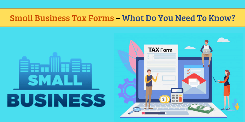 Small Business Tax Forms – What Do You Need To Know?