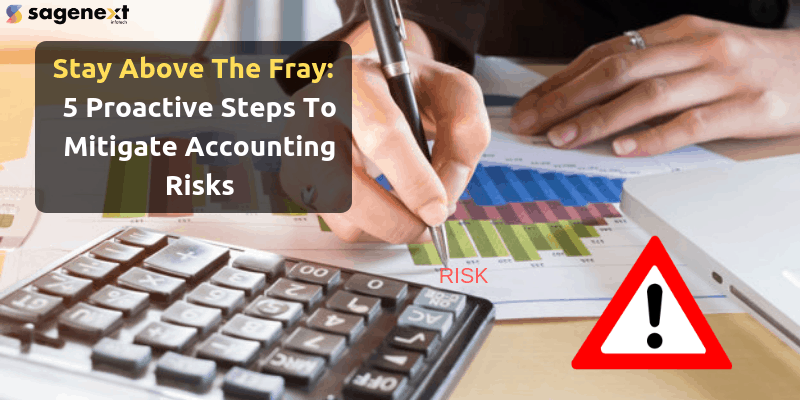Stay Above The Fray: 5 Proactive Steps To Mitigate Accounting Risks