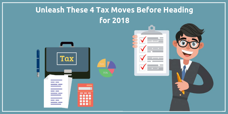 Unleash_These_4_Tax_Moves_Before_Heading_For_2018