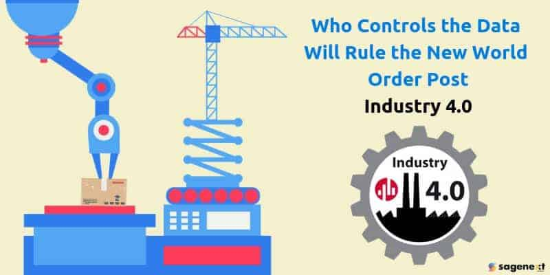 Who Controls The Data Will Rule The New World Order Post Industry 4.0!