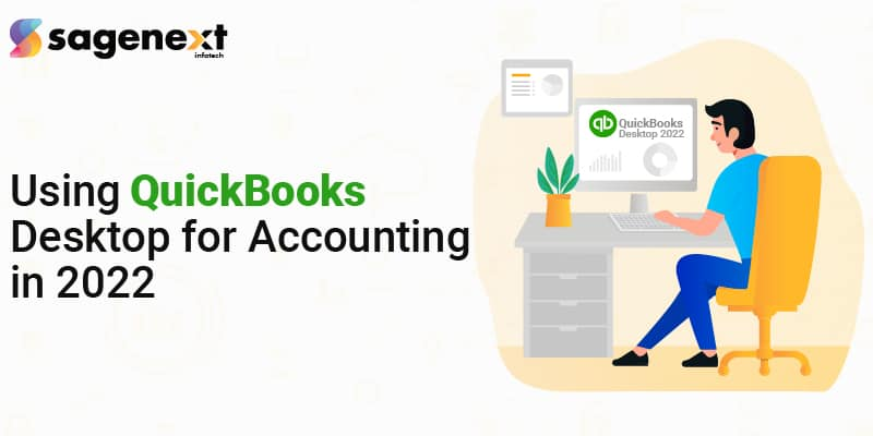 Using QuickBooks Desktop for Accounting in 2022
