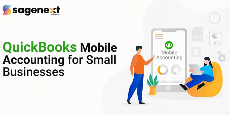 The Importance of QuickBooks Mobile Accounting for Small Businesses