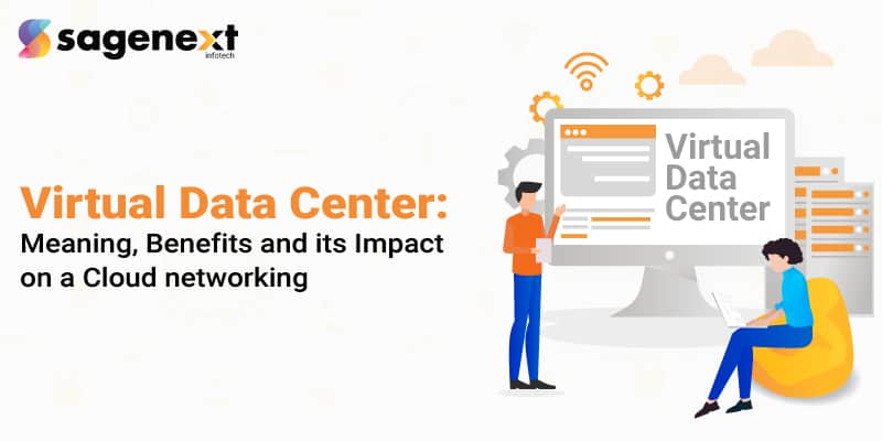 Virtual Data Center: Meaning, Benefits and its Impact on a Cloud Networking